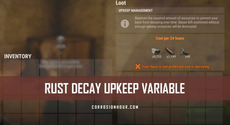 The RUST decay upkeep variable & RUST Decay Upkeep Variable Hints and Tips - Corrosion Hour